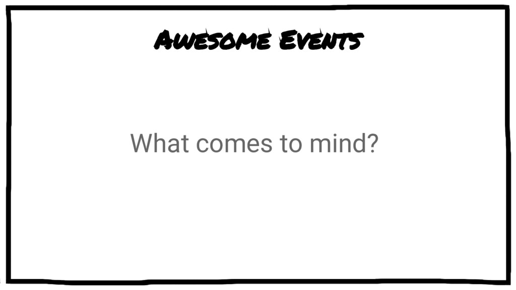 Awesome Events What comes to mind?