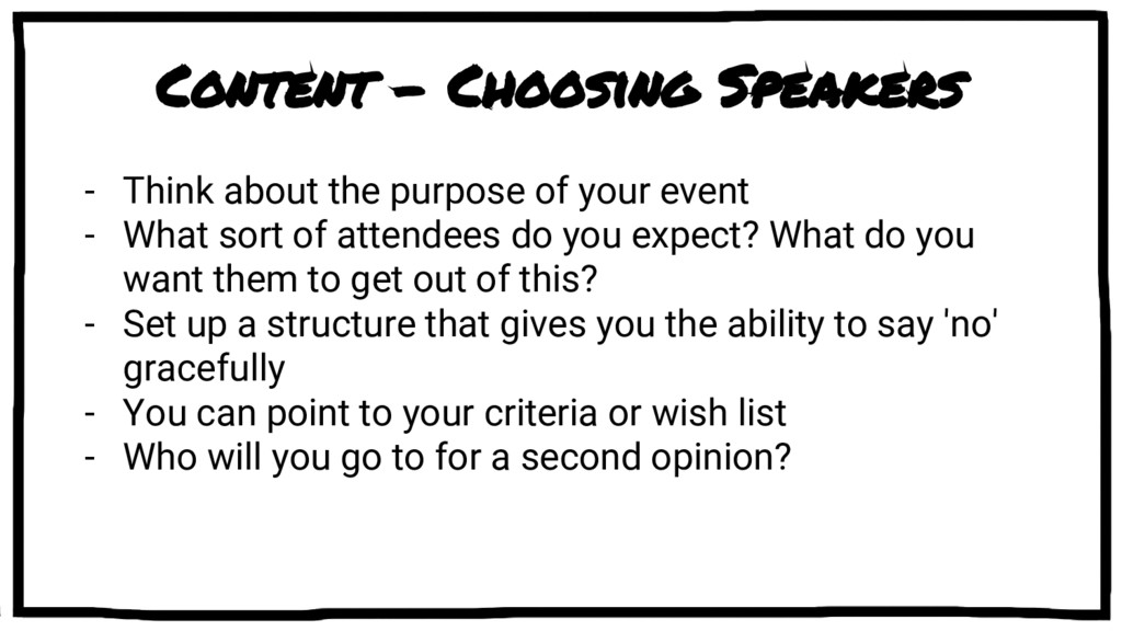 Content - Choosing Speakers - Think about the p...