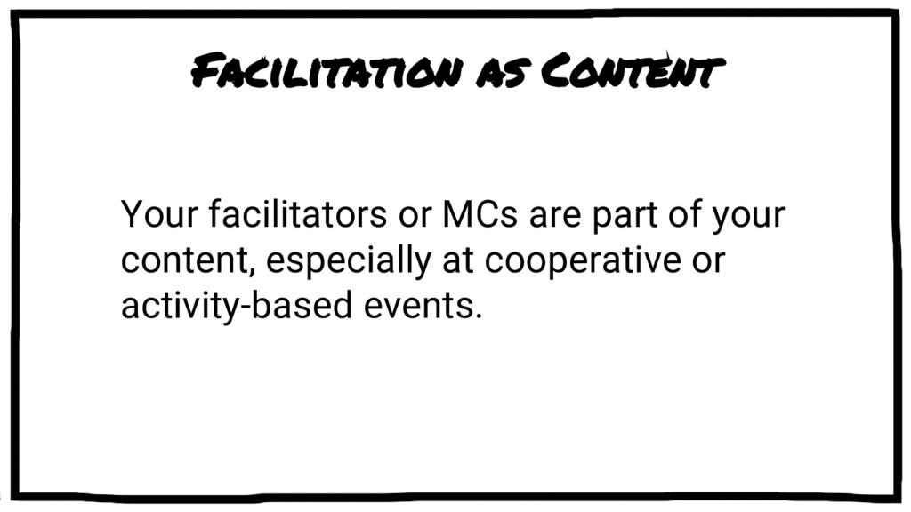 Facilitation as Content Your facilitators or MC...