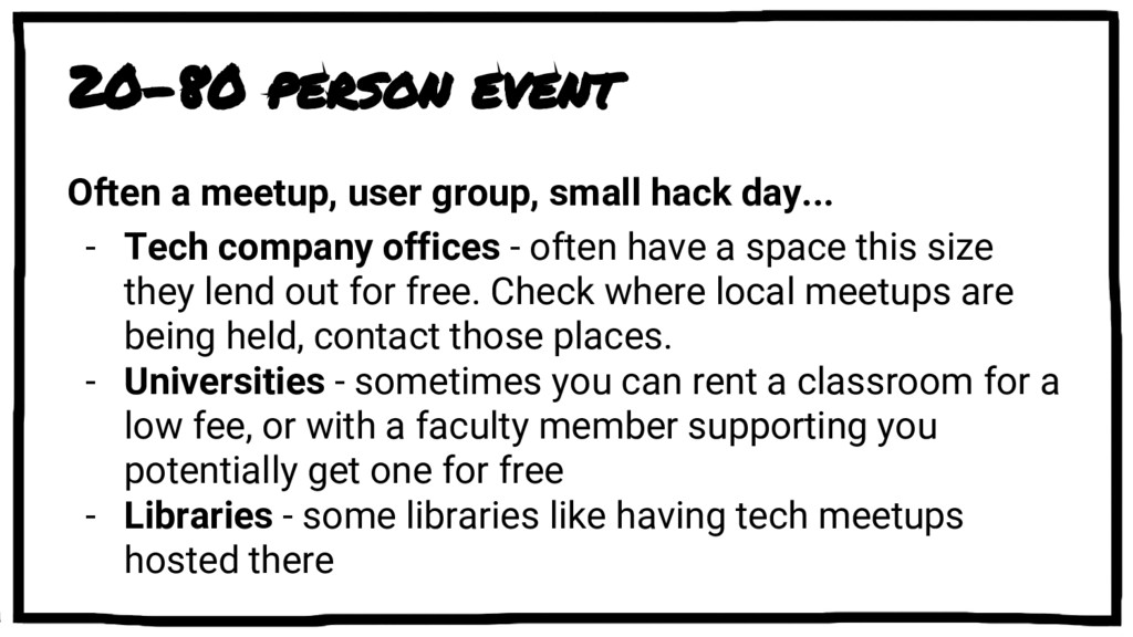 20-80 person event Often a meetup, user group, ...