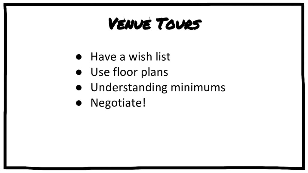 Venue Tours ● Have a wish list ● Use floor plan...
