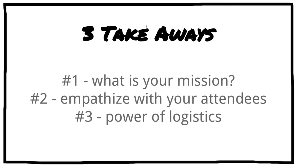 3 Take Aways #1 - what is your mission? #2 - em...