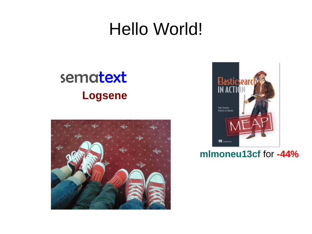 Hello World! Logsene mlmoneu13cf for -44%