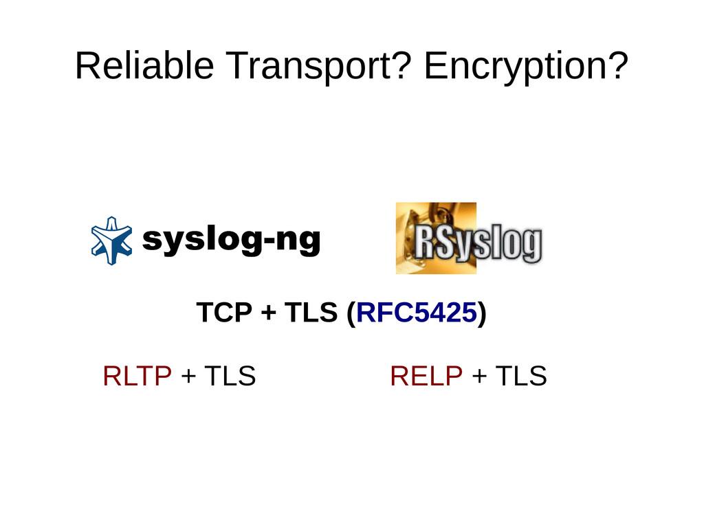 Reliable Transport? Encryption? TCP + TLS (RFC5...