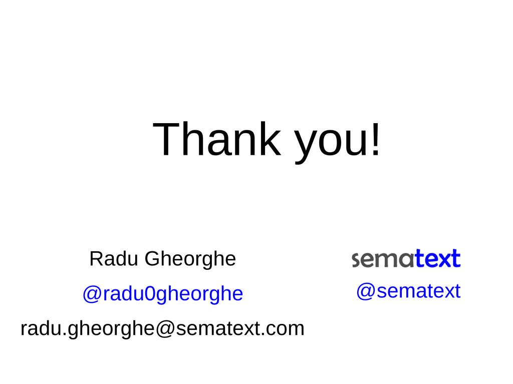 Thank you! Radu Gheorghe @radu0gheorghe radu.gh...