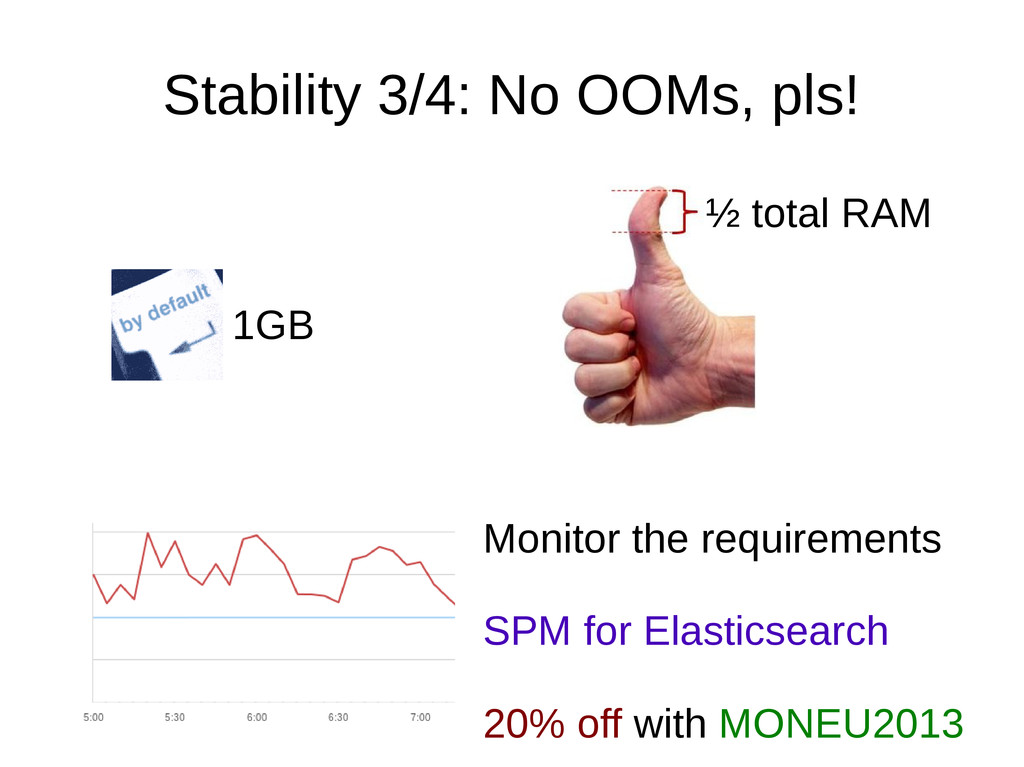 Stability 3/4: No OOMs, pls! 1GB ½ total RAM Mo...