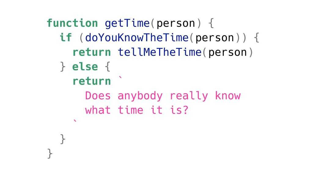 function getTime(person) { if (doYouKnowTheTime...