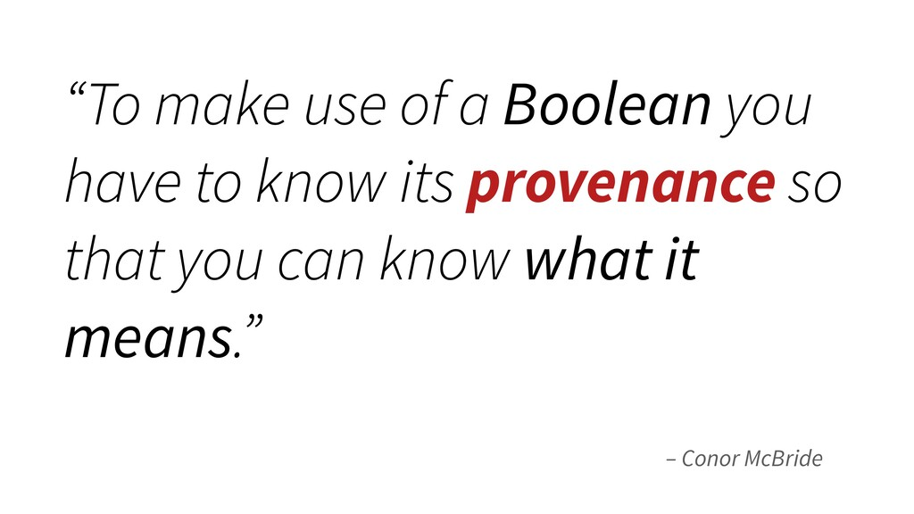 "– Conor McBride ""To make use of a Boolean you h..."