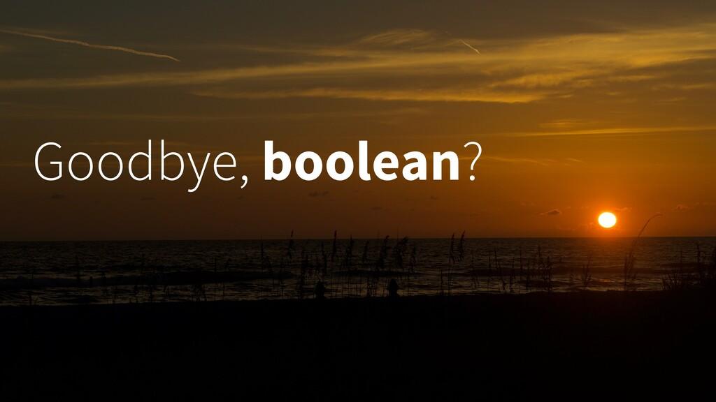 Goodbye, boolean?