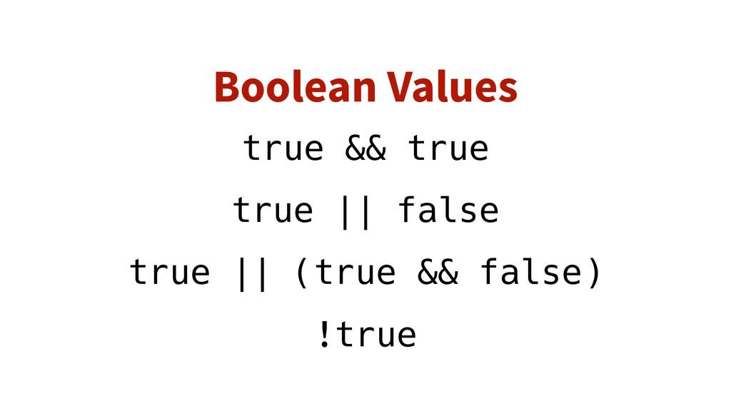 Boolean Values true && true true || false true ...
