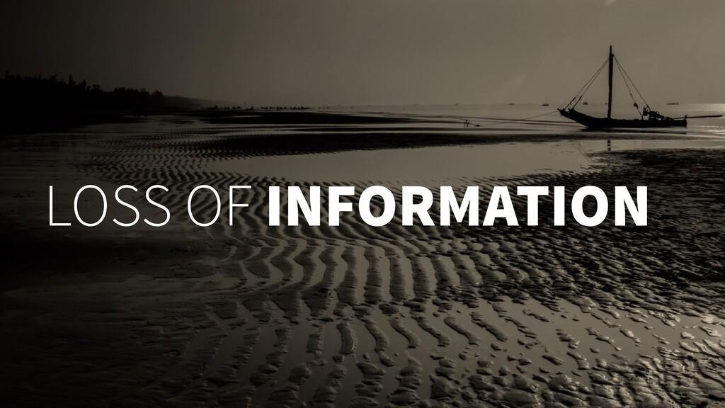LOSS OF INFORMATION