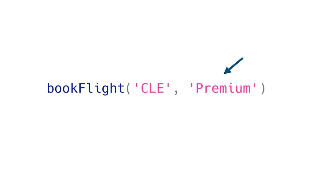 bookFlight('CLE', 'Premium')