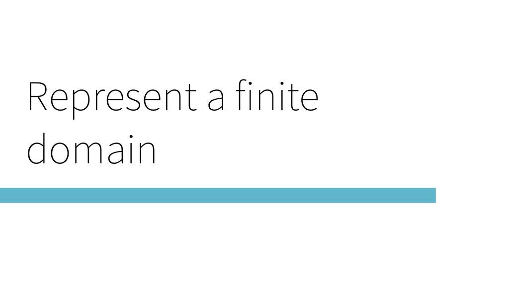 Represent a finite domain