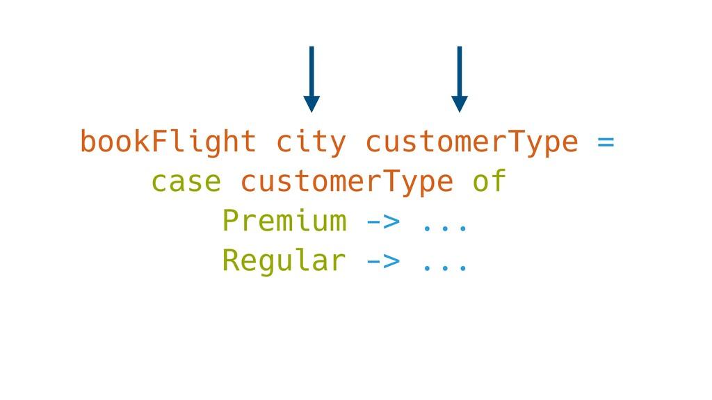 bookFlight city customerType = case customerTyp...