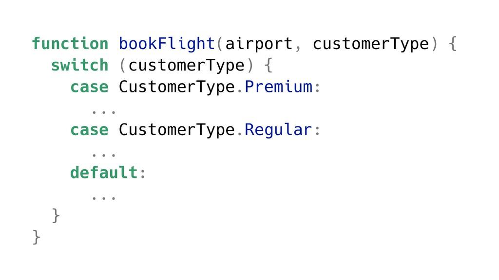 function bookFlight(airport, customerType) { sw...
