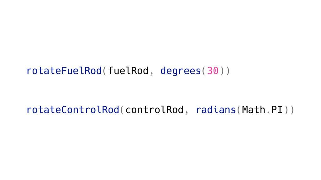 rotateFuelRod(fuelRod, degrees(30)) rotateContr...
