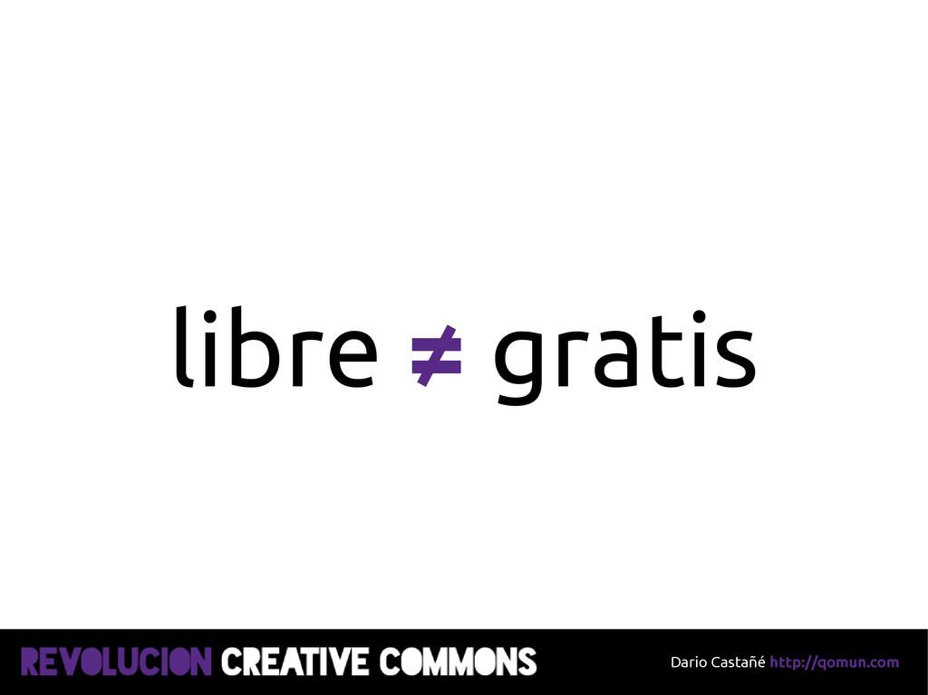 Dario Castañé http://qomun.com libre ≠ gratis
