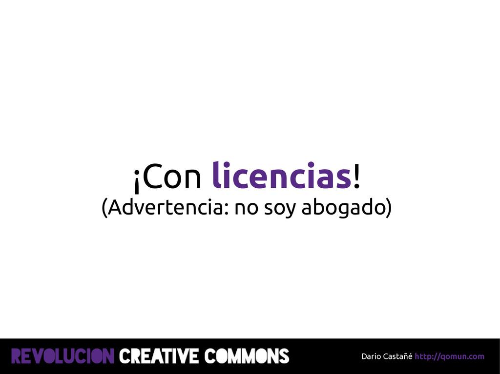 Dario Castañé http://qomun.com ¡Con licencias! ...