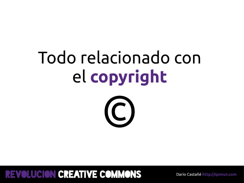 Dario Castañé http://qomun.com Todo relacionado...