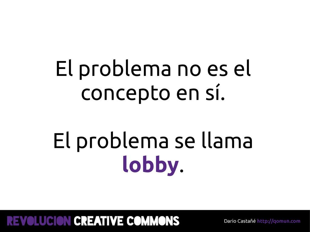 Dario Castañé http://qomun.com El problema no e...