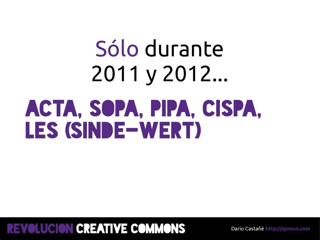 Dario Castañé http://qomun.com Sólo durante 201...