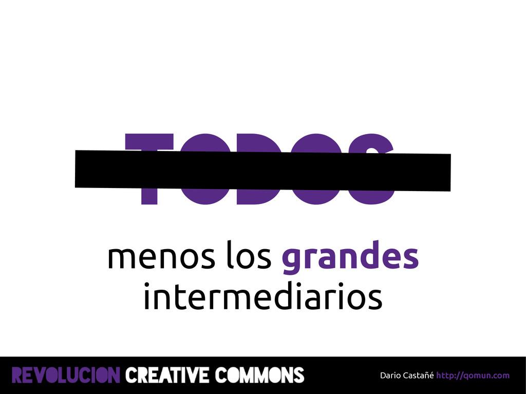 Dario Castañé http://qomun.com TODOS menos los ...