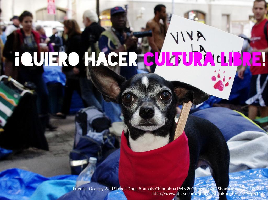 ¡QUIERO hacer Cultura libre! Fuente: Occupy Wal...