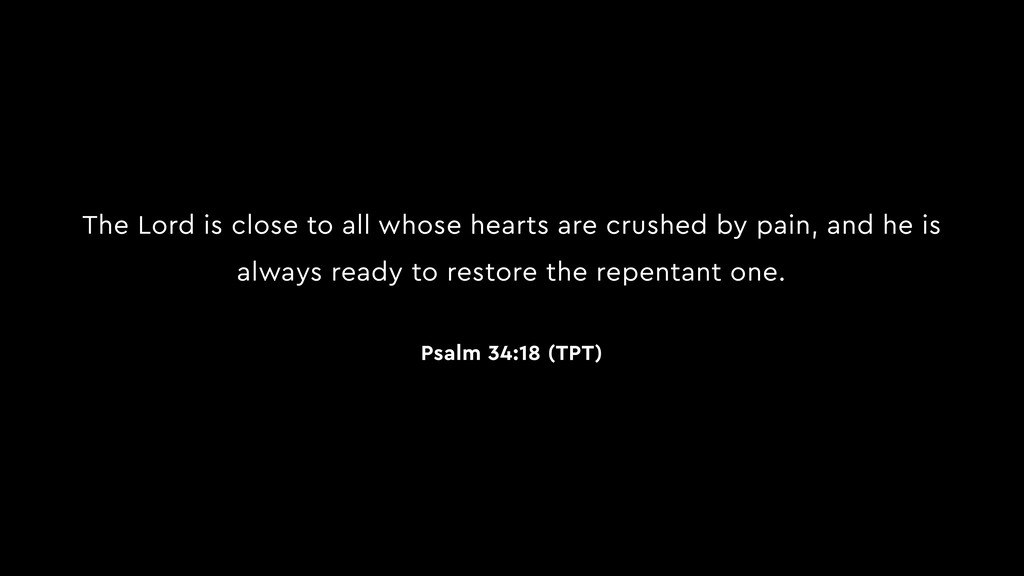 The Lord is close to all whose hearts are crush...