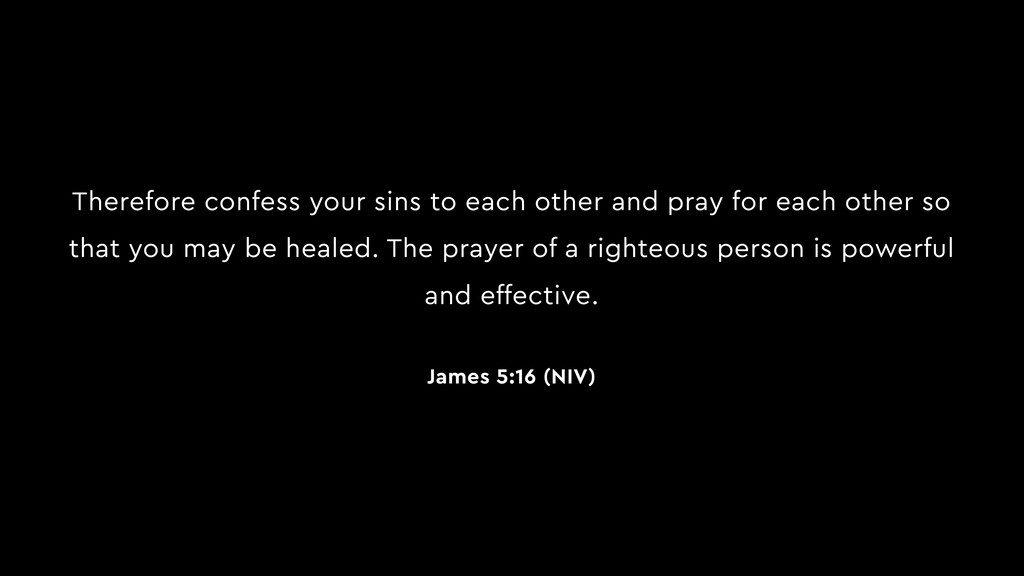 Therefore confess your sins to each other and p...