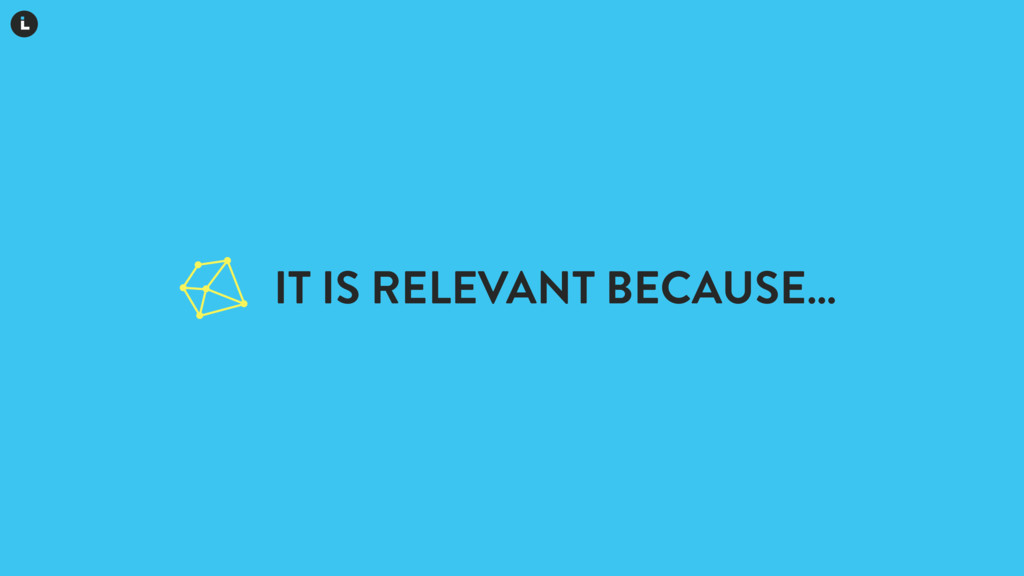 IT IS RELEVANT BECAUSE…