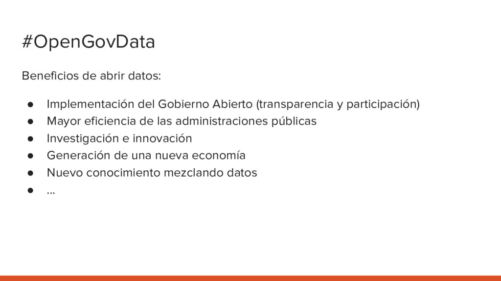 #OpenGovData Beneficios de abrir datos: ● Imple...