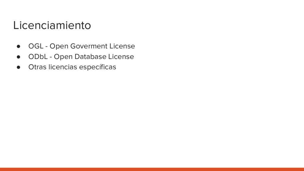 Licenciamiento ● OGL - Open Goverment License ●...