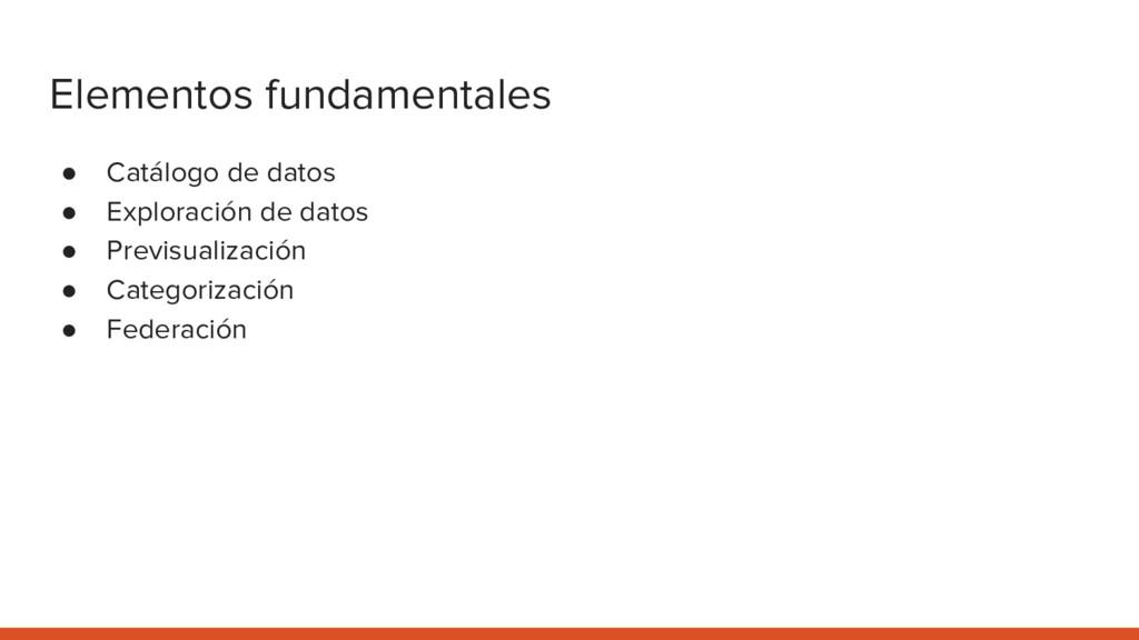 Elementos fundamentales ● Catálogo de datos ● E...