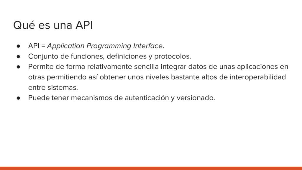 Qué es una API ● API = Application Programming ...