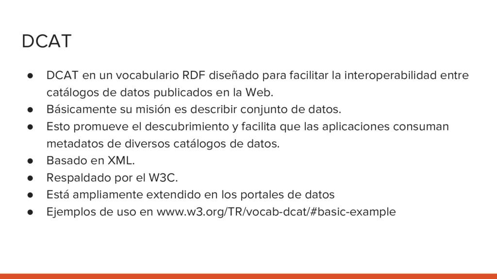 DCAT ● DCAT en un vocabulario RDF diseñado para...