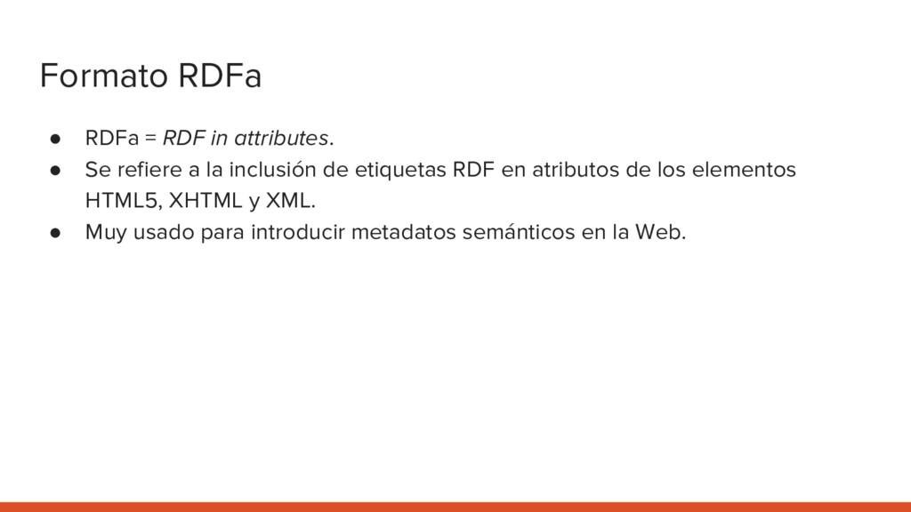 Formato RDFa ● RDFa = RDF in attributes. ● Se r...