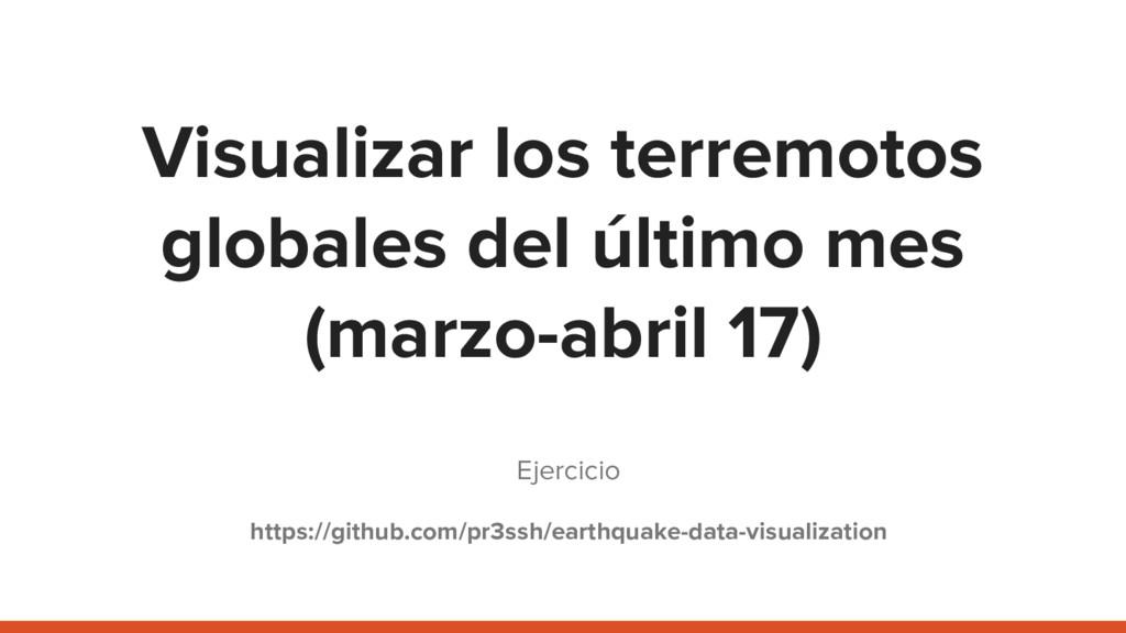 Visualizar los terremotos globales del último m...