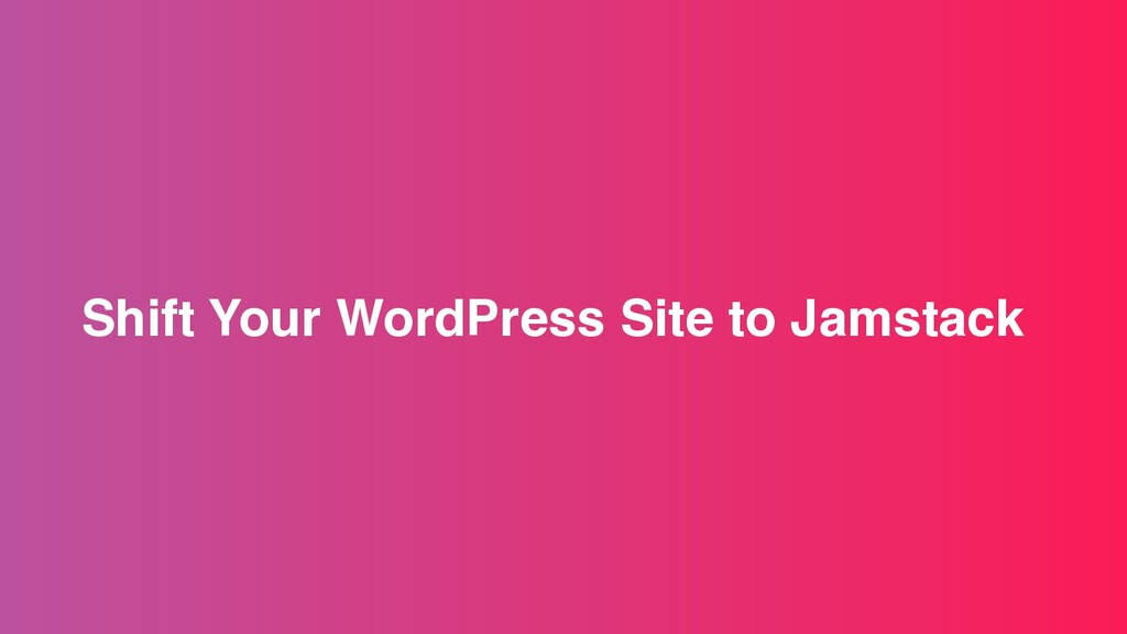 Shift Your WordPress Site to Jamstack