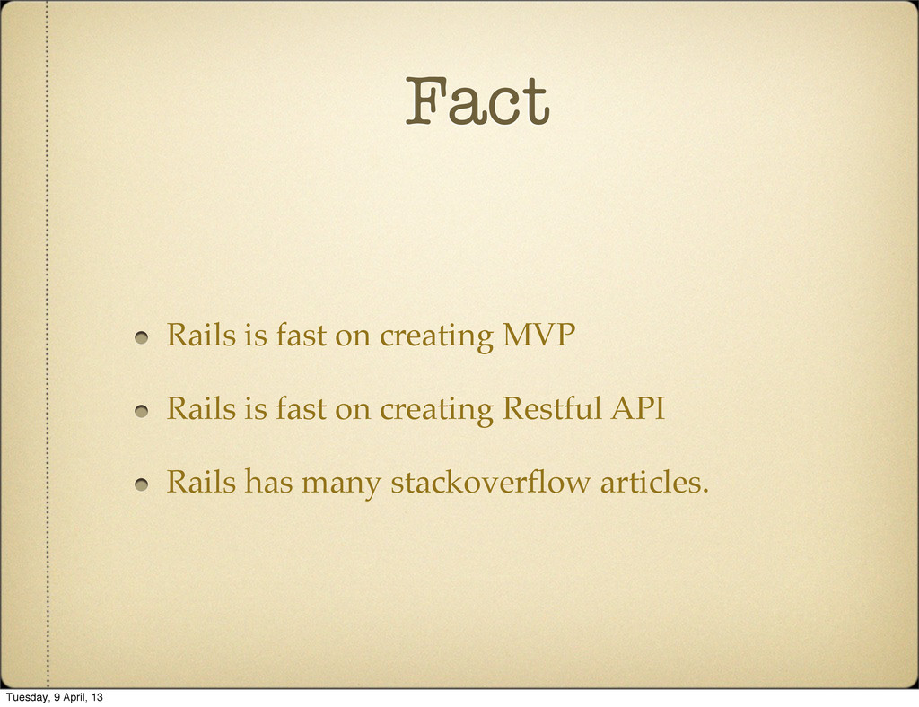Fact Rails is fast on creating MVP Rails is fas...