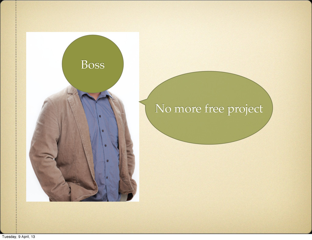 No more free project Boss Tuesday, 9 April, 13