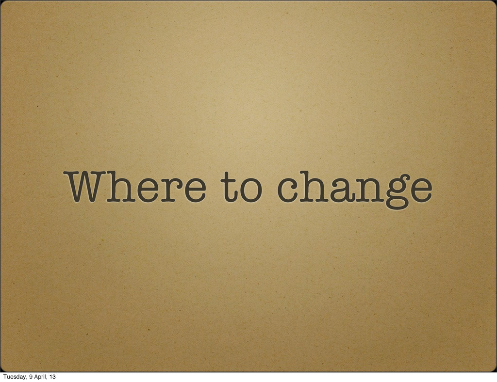 Where to change Tuesday, 9 April, 13