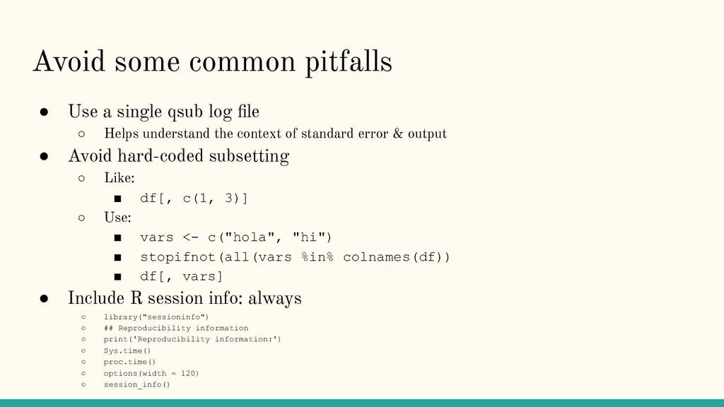 Avoid some common pitfalls ● Use a single qsub ...