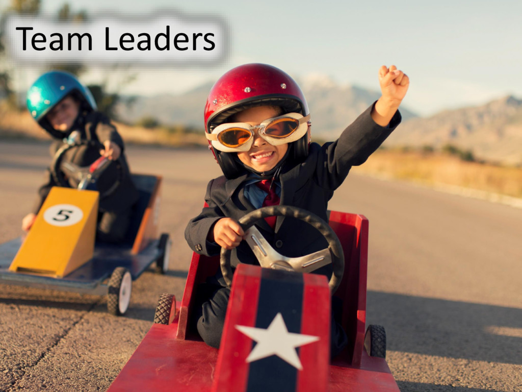 © Microsoft Corporation Team Leaders Team Leade...