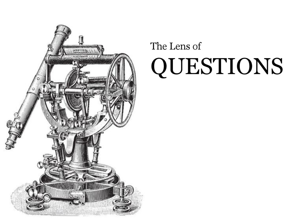 © Microsoft Corporation The Lens of QUESTIONS