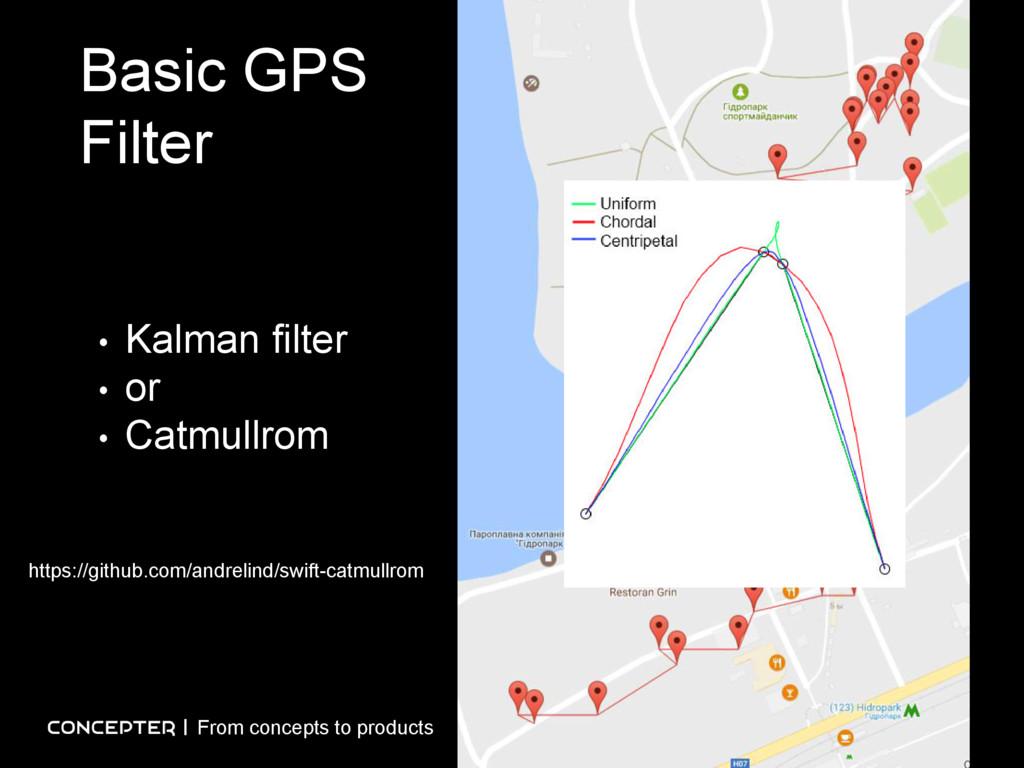Basic GPS Filter • Kalman filter • or • Catmull...