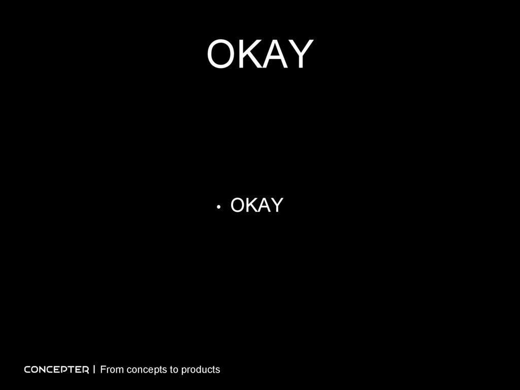 OKAY From concepts to products • OKAY