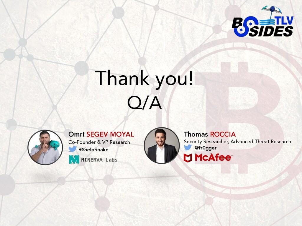 Thank you! Omri SEGEV MOYAL Co-Founder & VP Res...