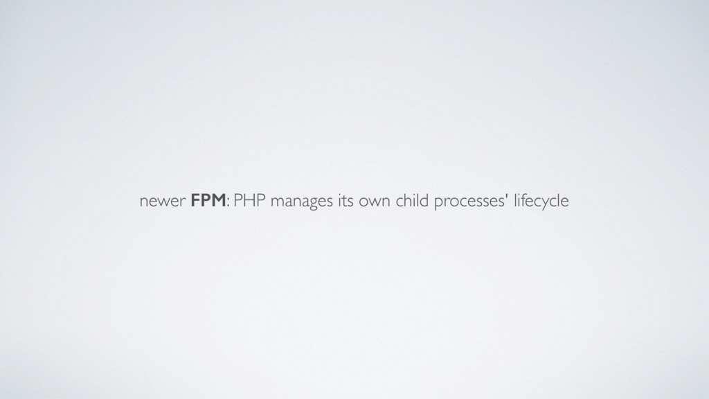 newer FPM: PHP manages its own child processes'...