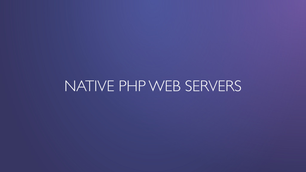 NATIVE PHP WEB SERVERS