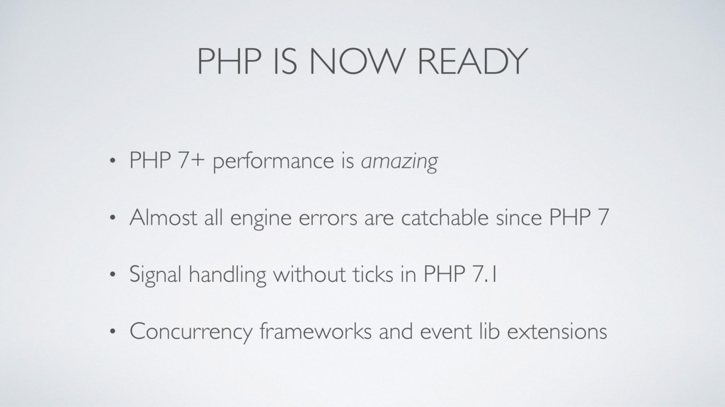 PHP IS NOW READY • PHP 7+ performance is amazin...